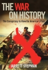 The War on History: The Conspiracy to Rewrite America's Past Cover Image