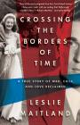 Crossing the Borders of Time, a True Story of War, Exile, and Love Reclaimed Cover Image