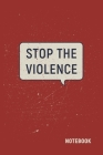 Stop the Violence: Lined Notebook / Journal Gift, 120 Pages, 6x9, Soft Cover, Matte Finish Cover Image