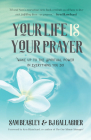 Your Life Is Your Prayer: Wake Up to the Spiritual Power in Everything You Do Cover Image