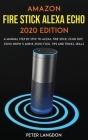 Amazon Fire Stick Alexa Echo 2020 Edition: A Manual Step by Step to Alexa, Fire Stick, Echo Dot, Echo Show 5 and 8, Echo Flex, Tips and Tricks, Skills Cover Image