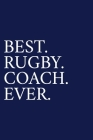 Best. Rugby. Coach. Ever.: A Thank You Gift For Rugby Coach - Volunteer Rugby Coach Gifts - Rugby Coach Appreciation - Blue Cover Image