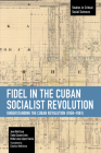 Fidel in the Cuban Socialist Revolution: Understanding the Cuban Revolution (1959-1961) (Studies in Critical Social Sciences) Cover Image