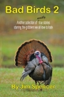 Bad Birds 2 -- Another collection of mostly true stories starring the gobblers we all love to hate Cover Image