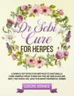Dr Sebi Cure For Herpes: A Simple Yet Effective Method to Naturally Cure Herpes Virus Through the Dr Sebi Alkaline Diet, the Food List, and the Cover Image