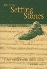 The Art of Setting Stones: And Other Writings from the Japanese Garden Cover Image