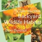 Create Your Own Backyard Wildlife Habitat Cover Image
