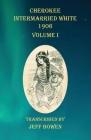 Cherokee Intermarried White 1906 Volume I Cover Image