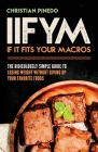 Iifym: If It Fits Your Macros: The Ridiculously Simple Guide To Losing Weight Without Giving Up Your Favorite Foods Cover Image