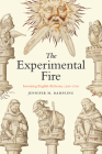 The Experimental Fire: Inventing English Alchemy, 1300-1700 (Synthesis) Cover Image