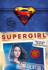 Supergirl: The Secret Files of Kara Danvers: The Ultimate Guide to the Hit TV Show Cover Image