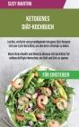 Ketogenes Diät-Kochbuch für Einsteiger: Leichte, einfache und grundlegende ketogene Diät-Rezepte mit Low-Carb- Gerichten, um den Keto-Lifestyle zu leb Cover Image