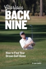 Glorious Back Nine: How to Find Your Dream Golf Home Cover Image