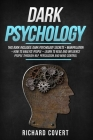 Dark Psychology: This Book Includes: Dark Psychology Secrets + Manipulation + How to Analyze People - Learn to Read and Influence Peopl Cover Image