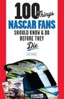 100 Things NASCAR Fans Should Know & Do Before They Die (100 Things...Fans Should Know) Cover Image