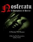 Nosferatu: A Symphony of Horror - A Film by F. W. Murnau: A Shot-by-Shot Presentation Cover Image
