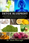 Detox Blueprint: Dr. Sebi's Approved Detox recipes for Detoxifying Liver, Lungs, Kidney and Blood for Reversing Diabetes, Eczema, Psori Cover Image