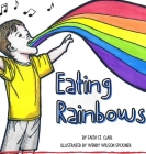 Eating Rainbows: There are no limitations placed on happiness. Find your rainbow. Choose your joy. Cover Image