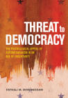 Threat to Democracy: The Appeal of Authoritarianism in an Age of Uncertainty Cover Image