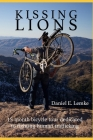 Kissing Lions: A 15 month 12,608 mile bicycle tour dedicated to fighting sex trafficking Cover Image
