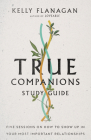 True Companions Study Guide: Five Sessions on How to Show Up in Your Most Important Relationships Cover Image