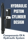 Hydraulic Piston Cylinder Design: Components Of A Hydraulic System: Hydraulic Cylinder Calculation Excel Cover Image