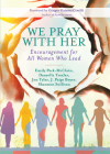 We Pray with Her: Encouragement for All Women Who Lead Cover Image