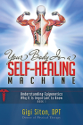 Your Body Is a Self-Healing Machine Book 1: Understanding Epigenetics - Why It Is Important to Know Cover Image
