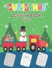 Christmas Activity Book For Kids: The Big Book of Christmas Themed Activities Gift Book For Boys and Girls Filled With Learning, Coloring, Playing Maz Cover Image