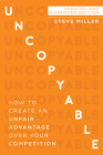 Uncopyable: How to Create an Unfair Advantage Over Your Competition (Updated and Expanded Edition) Cover Image