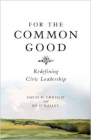 For the Common Good: Redefining Civic Leadership Cover Image