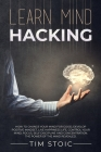 Learn Mind Hacking: How to change your mind for good, Develop Positive Mindset, live Happiness Life, Control Your Mind, Focus, Self Discip Cover Image