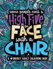 A Snarky Adult Colouring Book: Some People Need a High-Five, In the Face, With a Chair Cover Image