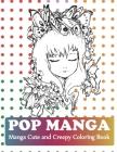 Pop Manga Cute and Creepy Coloring Book: Manga Teens Coloring Book Cover Image