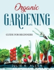 Organic Gardening: Guide for Beginners Cover Image