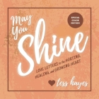 May You Shine: Love Letters to the Hurting, Healing, and Growing Heart - Special Color Edition Cover Image