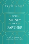 Make Money Your Partner: Your 30-Day Guide to Financial Wellness and Healing Cover Image