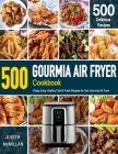GOURMIA AIR FRYER Cookbook: 500 Crispy, Easy, Healthy, Fast & Fresh Recipes For Your Gourmia Air Fryer (Recipe Book) Cover Image