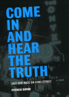 Come In and Hear the Truth: Jazz and Race on 52nd Street Cover Image