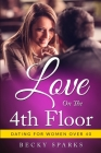 Love On The 4th Floor: - # Dating For Women Over 40 Cover Image