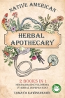 Native American Herbal Apothecary: 2 BOOKS IN 1 Herbalism Encyclopedia & Herbal Dispensatory Cover Image