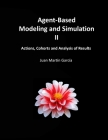 Agent-Based Modeling and Simulation II: Actions, Cohorts and Analysis of Results Cover Image