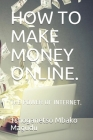 How to Make Money Online.: The Power of Internet. Cover Image
