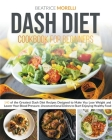 Dash Diet Cookbook for Beginners: 140 of the Greatest Dash Diet Recipes Designed to Make You Lose Weight and Lower Your Blood Pressure. Unconventional Cover Image