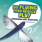 Do Flying Fish Really Fly?: Answering Kids' Questions Cover Image