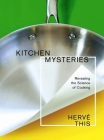 Kitchen Mysteries: Revealing the Science of Cooking (Arts and Traditions of the Table: Perspectives on Culinary History) Cover Image