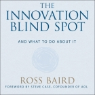 The Innovation Blind Spot Lib/E: Why We Back the Wrong Ideas--And What to Do about It Cover Image