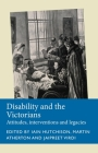 Disability and the Victorians: Attitudes, interventions, legacies (Disability History) Cover Image