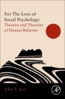 For the Love of Social Psychology: Theories and Theorists of Human Behavior Cover Image