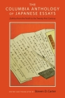 The Columbia Anthology of Japanese Essays: Zuihitsu from the Tenth to the Twenty-First Century Cover Image